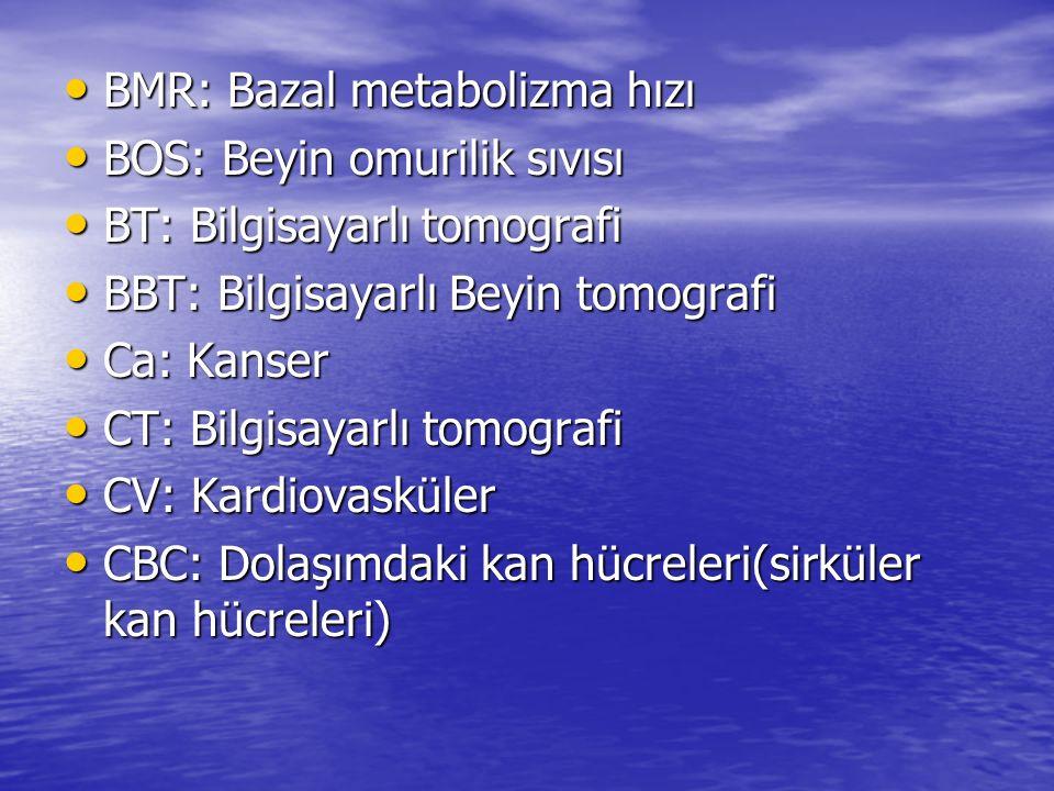 BMR: Bazal metabolizma hızı BOS: Beyin omurilik sıvısı
