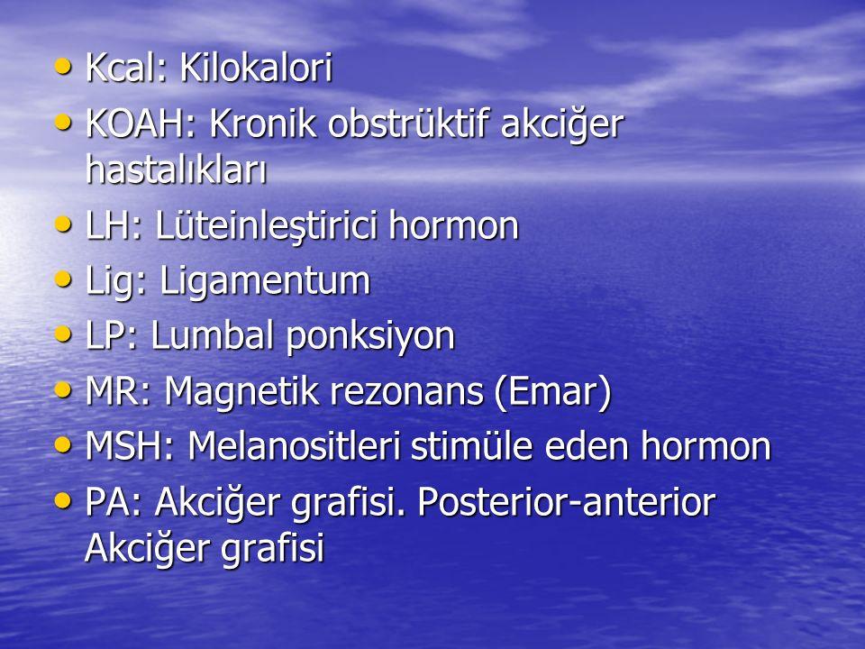 Kcal: Kilokalori KOAH: Kronik obstrüktif akciğer hastalıkları. LH: Lüteinleştirici hormon. Lig: Ligamentum.