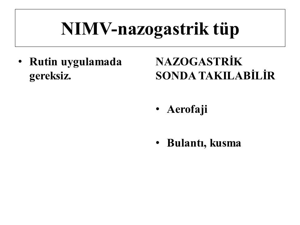 NIMV-nazogastrik tüp Rutin uygulamada gereksiz.