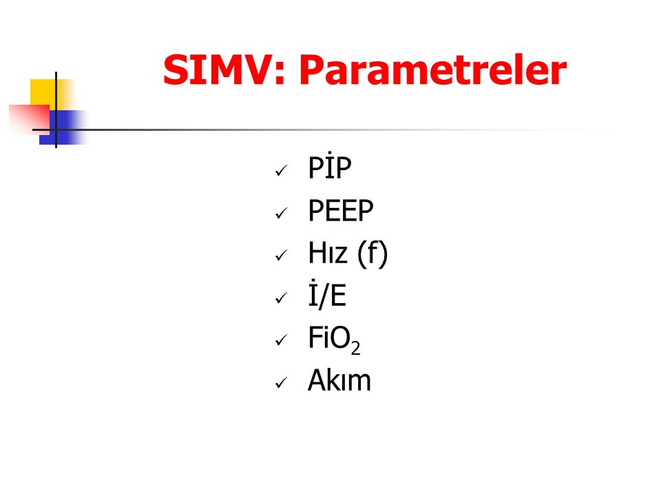 SIMV: Parametreler PİP PEEP Hız (f) İ/E FiO2 Akım 29