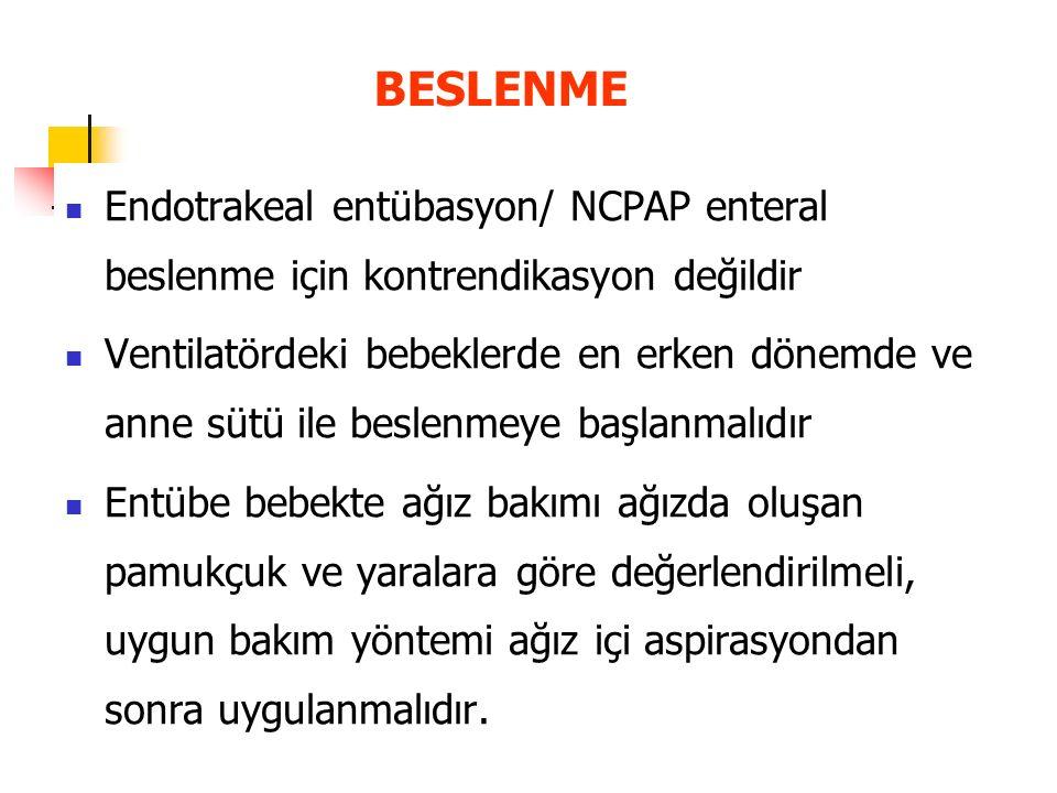 BESLENME Endotrakeal entübasyon/ NCPAP enteral beslenme için kontrendikasyon değildir.