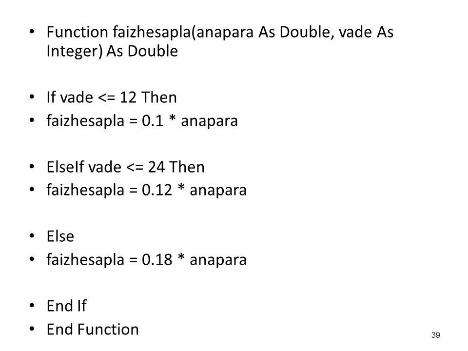 Function faizhesapla(anapara As Double, vade As Integer) As Double