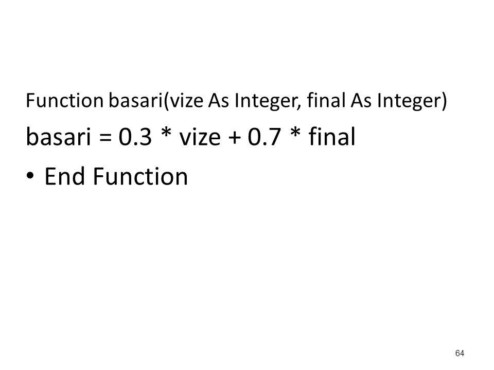 basari = 0.3 * vize + 0.7 * final End Function