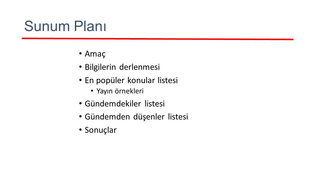 Sunum Planı Amaç Bilgilerin derlenmesi En popüler konular listesi