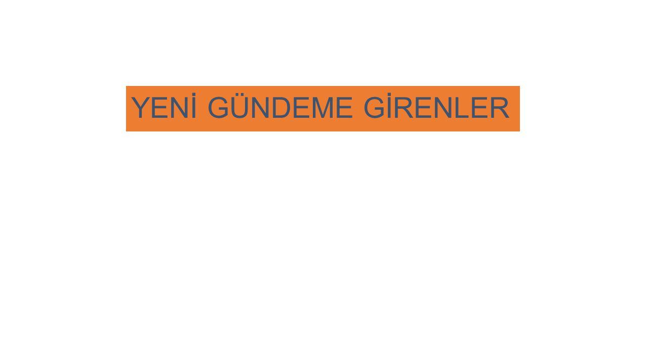YENİ GÜNDEME GİRENLER