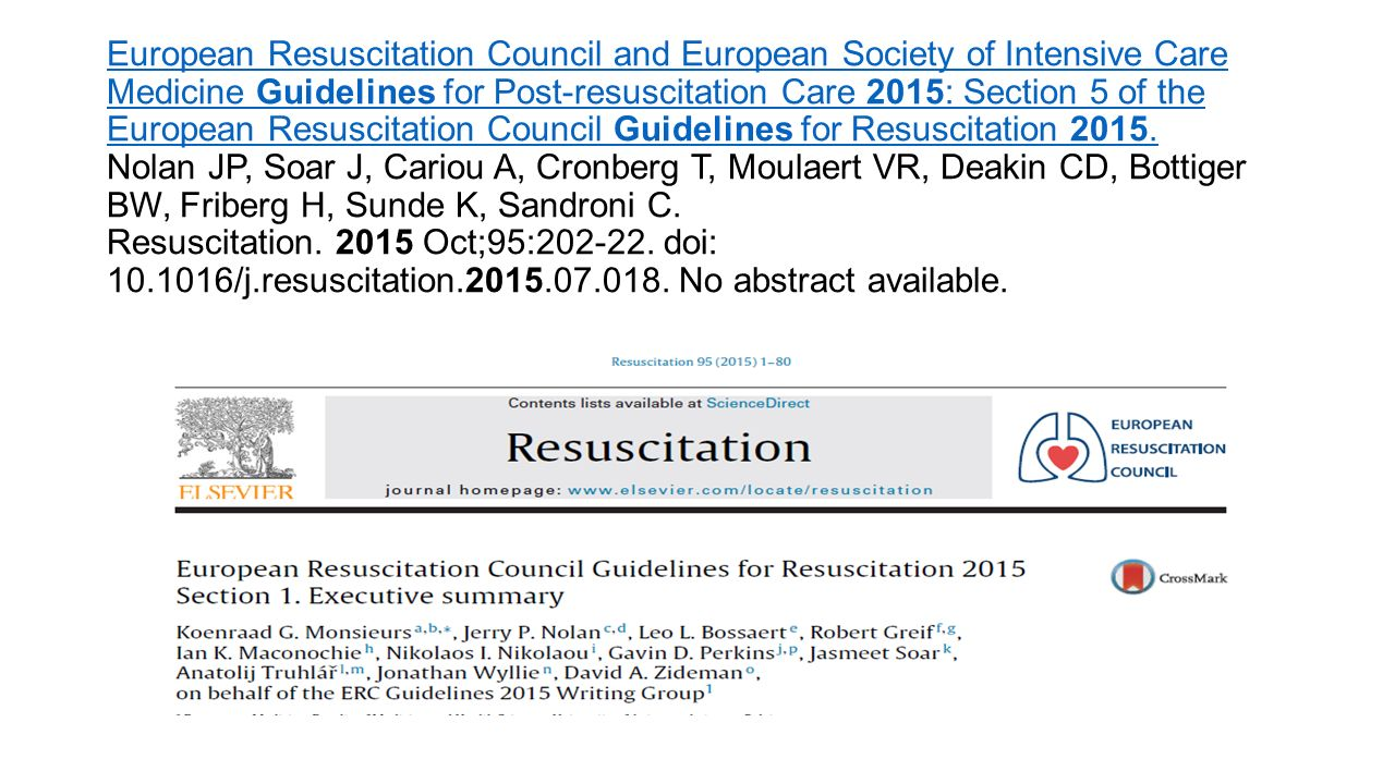 European Resuscitation Council and European Society of Intensive Care Medicine Guidelines for Post-resuscitation Care 2015: Section 5 of the European Resuscitation Council Guidelines for Resuscitation 2015.