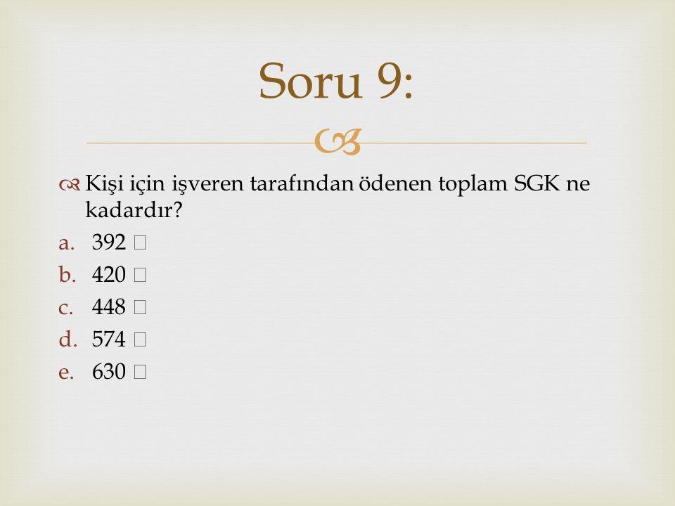 Soru 9: Kişi için işveren tarafından ödenen toplam SGK ne kadardır