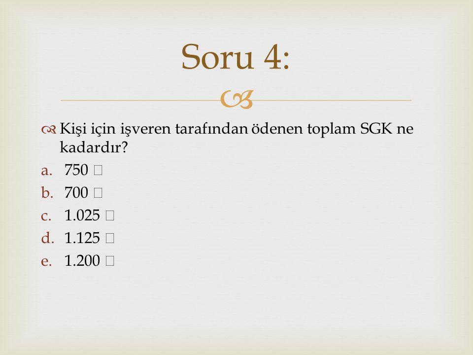 Soru 4: Kişi için işveren tarafından ödenen toplam SGK ne kadardır