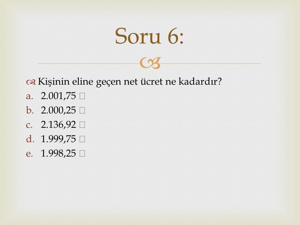 Soru 6: Kişinin eline geçen net ücret ne kadardır 2.001,75 ₺