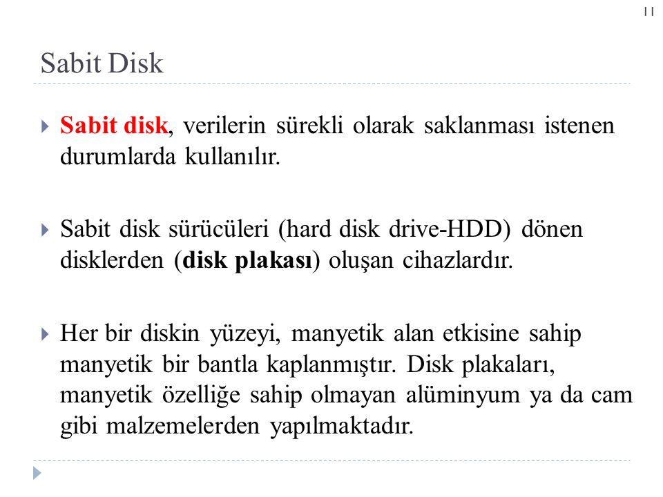 Sabit Disk Sabit disk, verilerin sürekli olarak saklanması istenen durumlarda kullanılır.