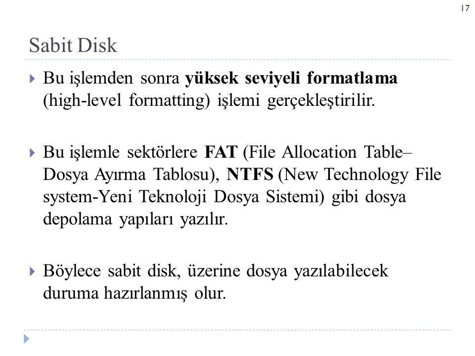Sabit Disk Bu işlemden sonra yüksek seviyeli formatlama (high-level formatting) işlemi gerçekleştirilir.