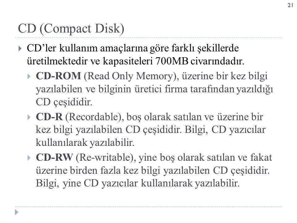 CD (Compact Disk) CD'ler kullanım amaçlarına göre farklı şekillerde üretilmektedir ve kapasiteleri 700MB civarındadır.
