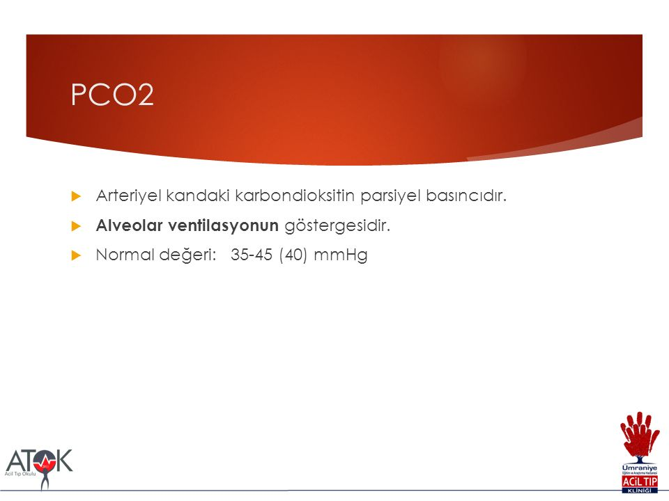 PCO2 Arteriyel kandaki karbondioksitin parsiyel basıncıdır.