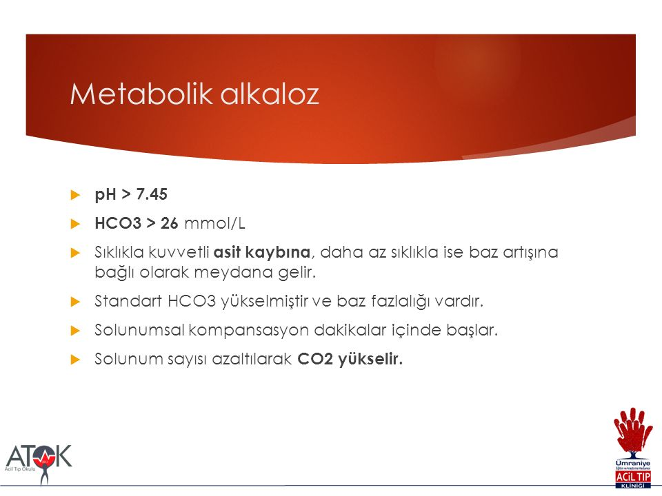 Metabolik alkaloz pH > 7.45 HCO3 > 26 mmol/L