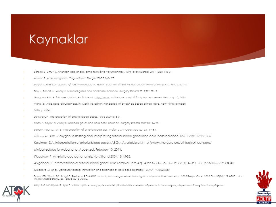 Kaynaklar Börekçi Ş, Umut S. Arter kan gazı analizi, alma tekniği ve yorumlanması. Türk Toraks Dergisi 2011;12(Ek 1):5-9.