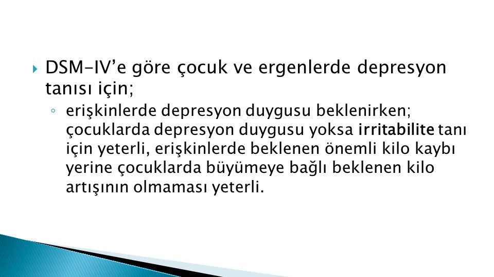 DSM-IV'e göre çocuk ve ergenlerde depresyon tanısı için;