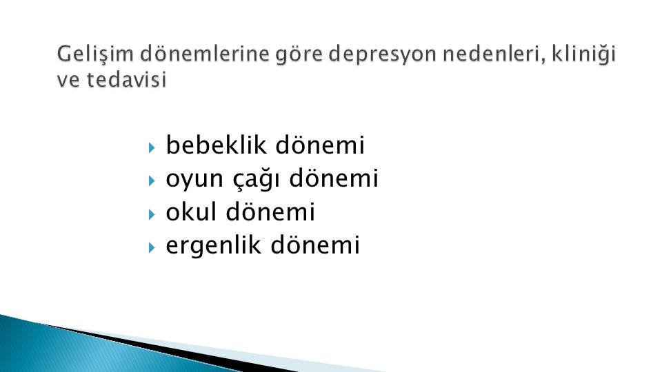 Gelişim dönemlerine göre depresyon nedenleri, kliniği ve tedavisi