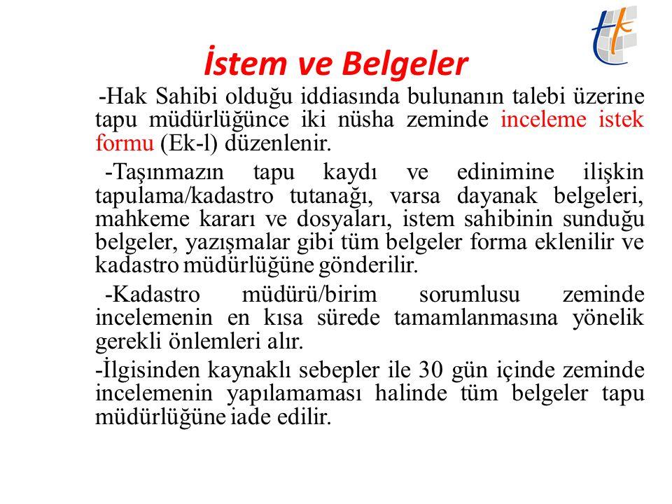 İstem ve Belgeler -Hak Sahibi olduğu iddiasında bulunanın talebi üzerine tapu müdürlüğünce iki nüsha zeminde inceleme istek formu (Ek-l) düzenlenir.