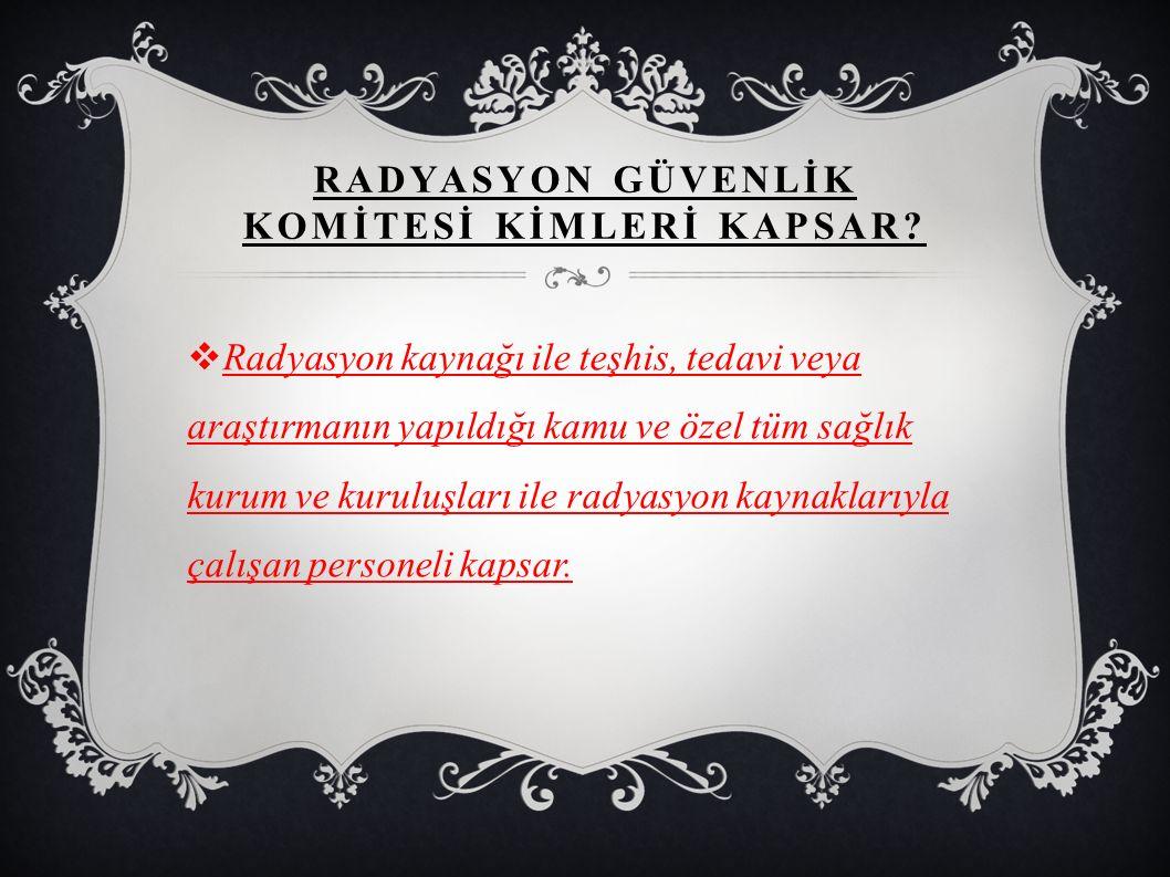 RADYASYON GÜVENLİK KOMİTESİ KİMLERİ KAPSAR