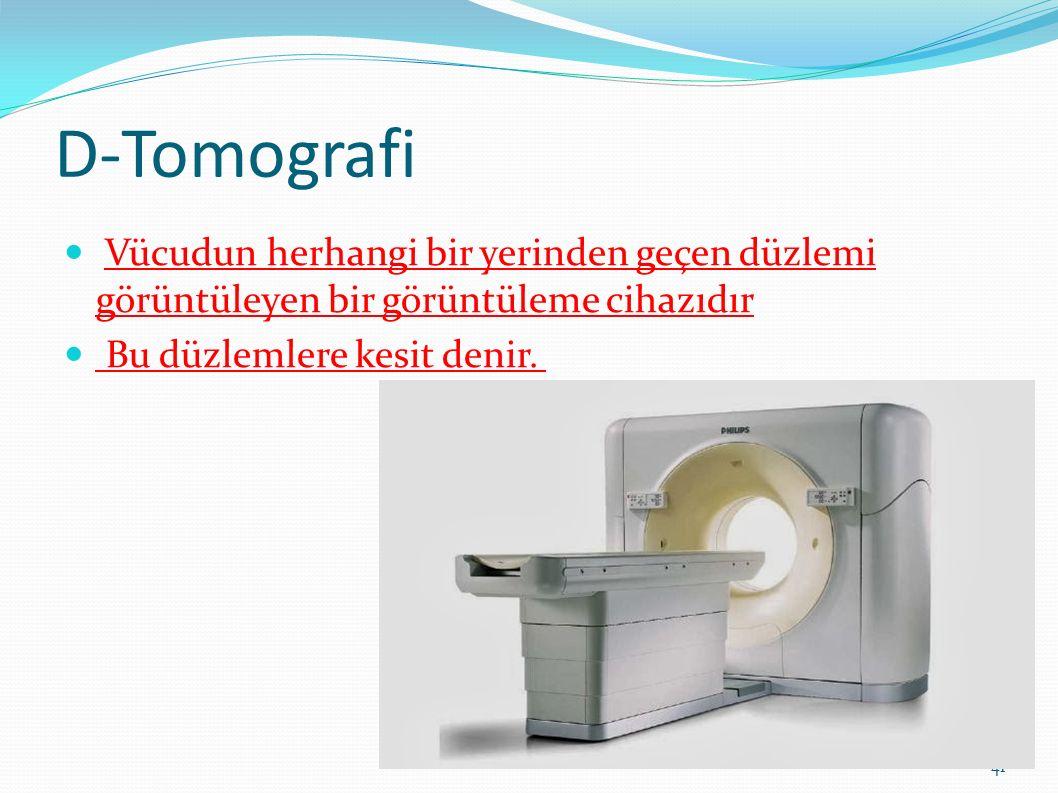 D-Tomografi Vücudun herhangi bir yerinden geçen düzlemi görüntüleyen bir görüntüleme cihazıdır.
