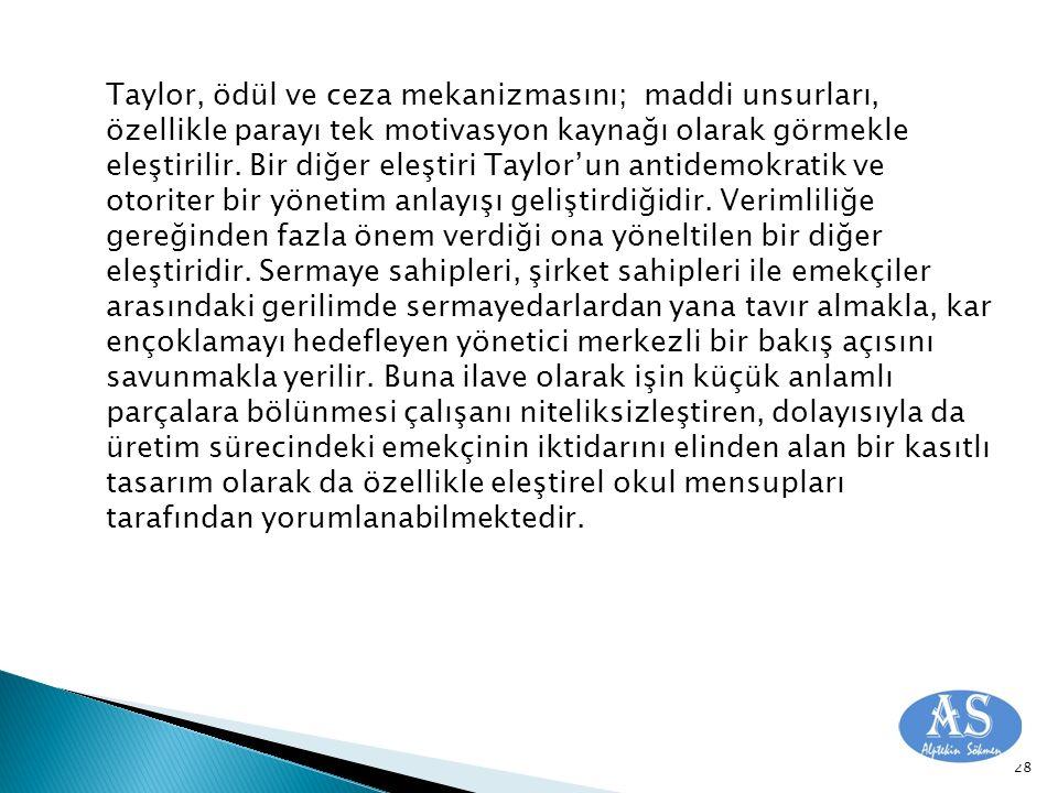 Taylor, ödül ve ceza mekanizmasını; maddi unsurları, özellikle parayı tek motivasyon kaynağı olarak görmekle eleştirilir.