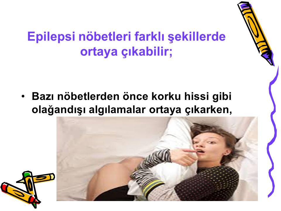 Epilepsi nöbetleri farklı şekillerde ortaya çıkabilir;