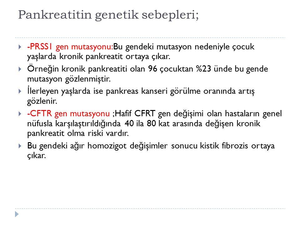 Pankreatitin genetik sebepleri;