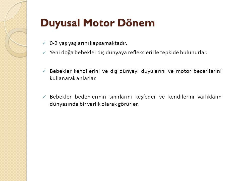 Duyusal Motor Dönem 0-2 yaş yaşlarını kapsamaktadır.