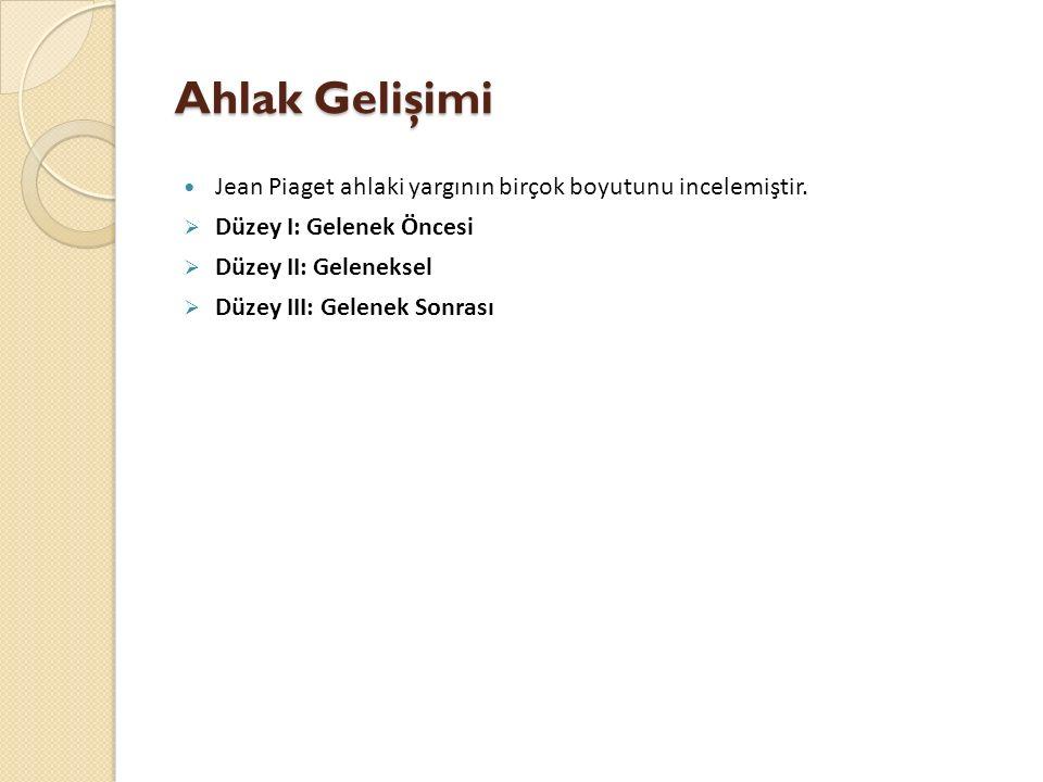 Ahlak Gelişimi Jean Piaget ahlaki yargının birçok boyutunu incelemiştir. Düzey I: Gelenek Öncesi. Düzey II: Geleneksel.