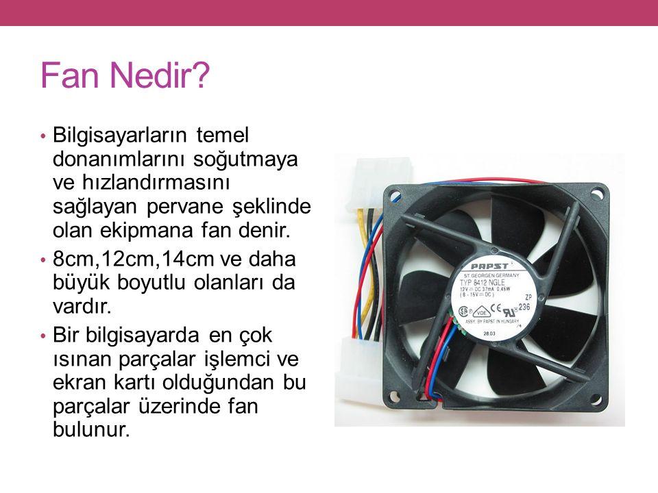 Fan Nedir Bilgisayarların temel donanımlarını soğutmaya ve hızlandırmasını sağlayan pervane şeklinde olan ekipmana fan denir.