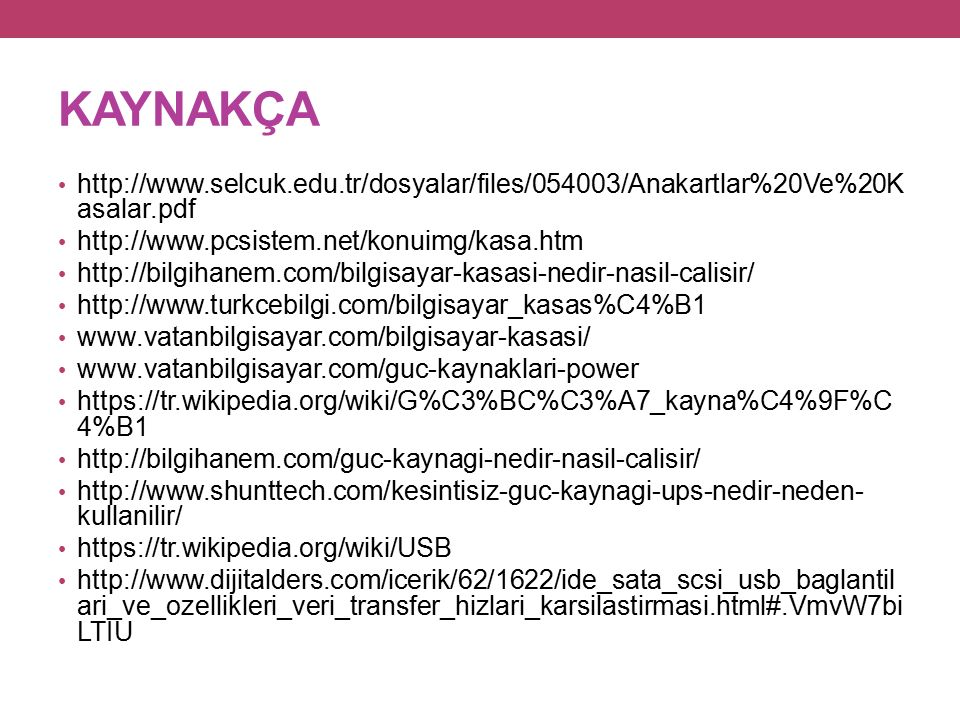 KAYNAKÇA http://www.selcuk.edu.tr/dosyalar/files/054003/Anakartlar%20Ve%20Kasalar.pdf. http://www.pcsistem.net/konuimg/kasa.htm.