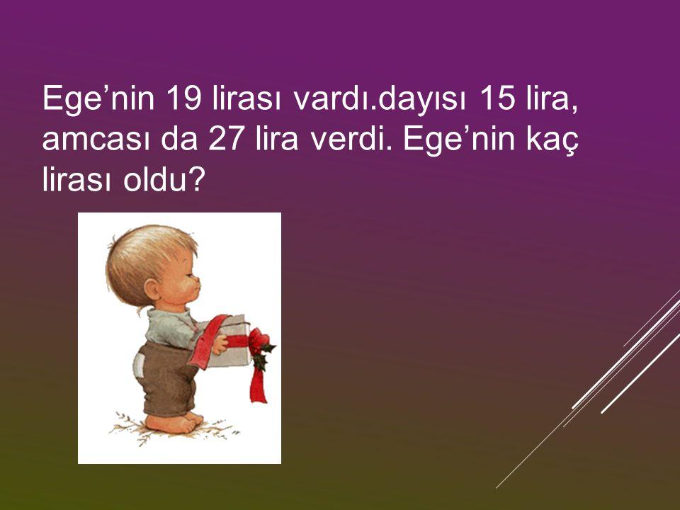 Ege'nin 19 lirası vardı. dayısı 15 lira, amcası da 27 lira verdi