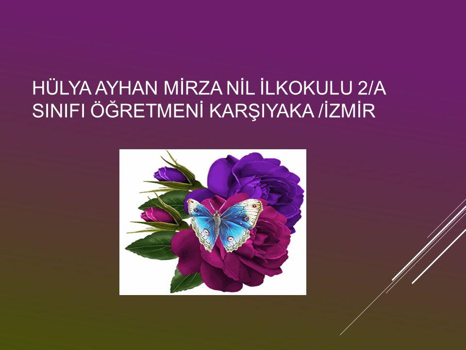 HÜLYA AYHAN MİRZA NİL İLKOKULU 2/A SINIFI ÖĞRETMENİ KARŞIYAKA /İZMİR