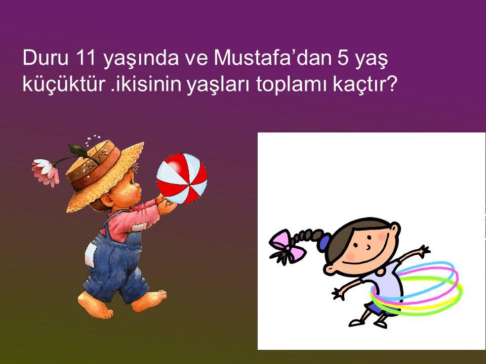 Duru 11 yaşında ve Mustafa'dan 5 yaş küçüktür