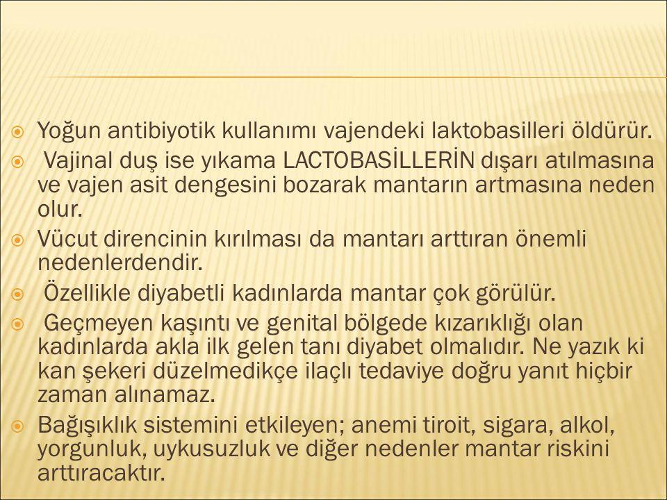 Yoğun antibiyotik kullanımı vajendeki laktobasilleri öldürür.