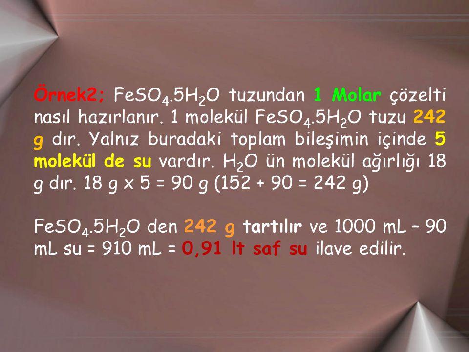 Örnek2; FeSO4. 5H2O tuzundan 1 Molar çözelti nasıl hazırlanır