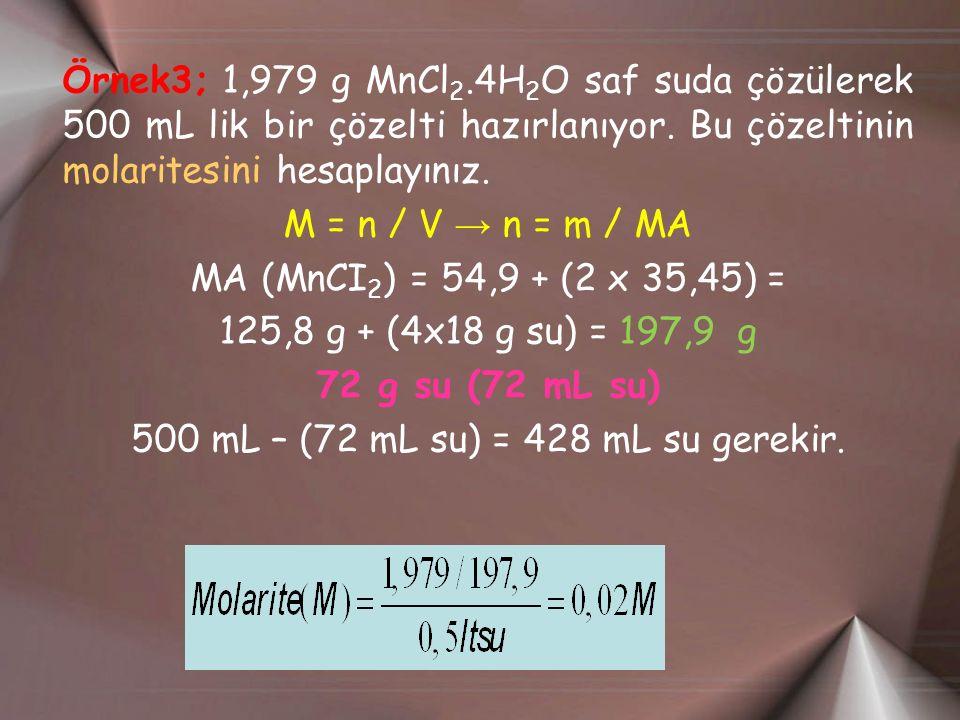 Örnek3; 1,979 g MnCl2.4H2O saf suda çözülerek 500 mL lik bir çözelti hazırlanıyor.