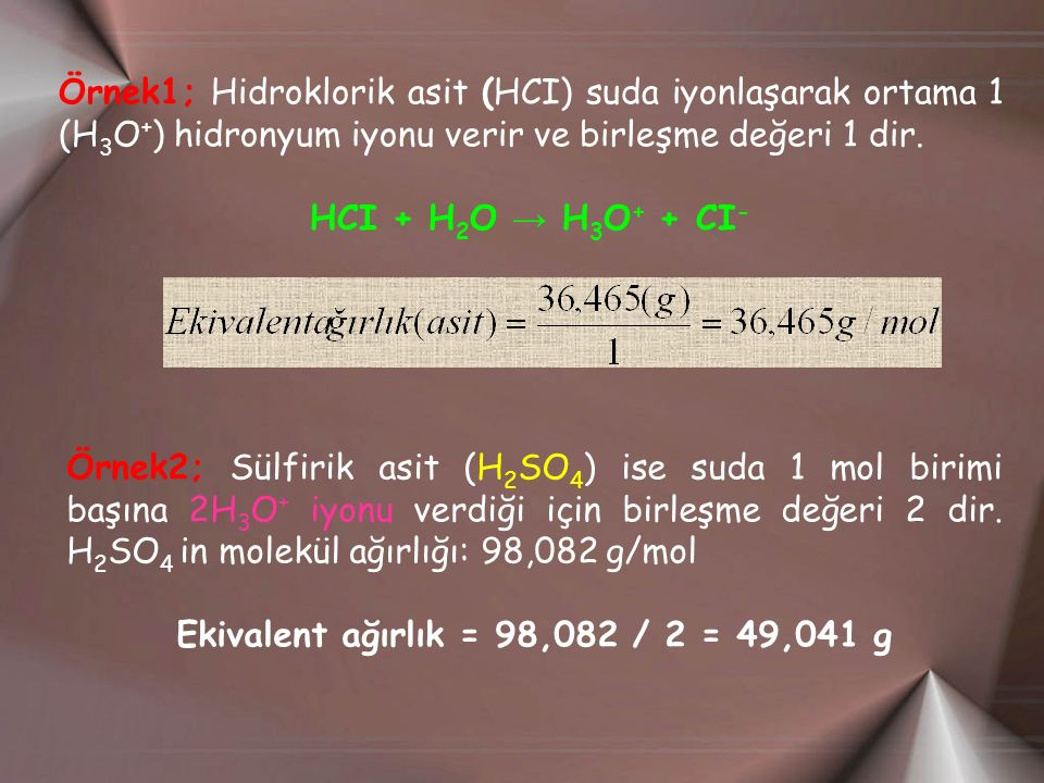 Ekivalent ağırlık = 98,082 / 2 = 49,041 g