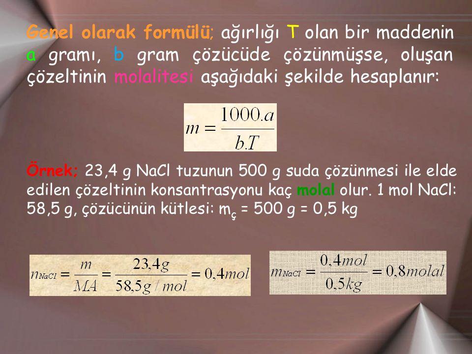 Genel olarak formülü; ağırlığı T olan bir maddenin a gramı, b gram çözücüde çözünmüşse, oluşan çözeltinin molalitesi aşağıdaki şekilde hesaplanır: