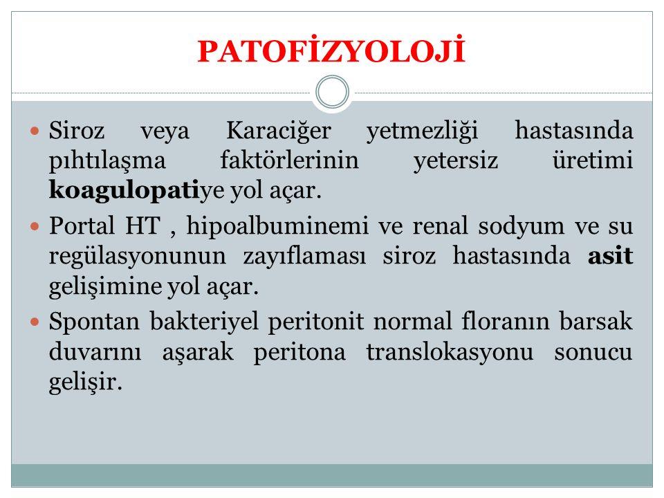 PATOFİZYOLOJİ Siroz veya Karaciğer yetmezliği hastasında pıhtılaşma faktörlerinin yetersiz üretimi koagulopatiye yol açar.