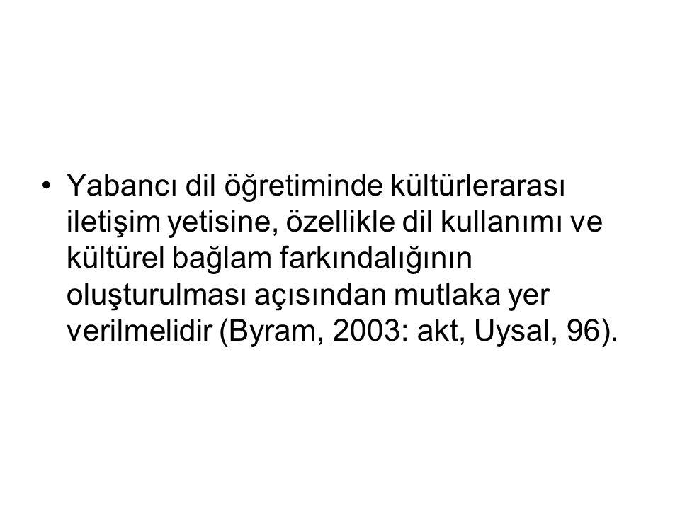 Yabancı dil öğretiminde kültürlerarası iletişim yetisine, özellikle dil kullanımı ve kültürel bağlam farkındalığının oluşturulması açısından mutlaka yer verilmelidir (Byram, 2003: akt, Uysal, 96).