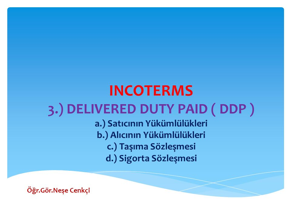 INCOTERMS 3. ) DELIVERED DUTY PAID ( DDP ) a