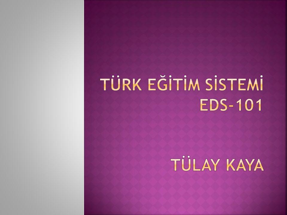 Türk EĞİTİM SİSTEMİ eds-101 TÜLAY KAYA