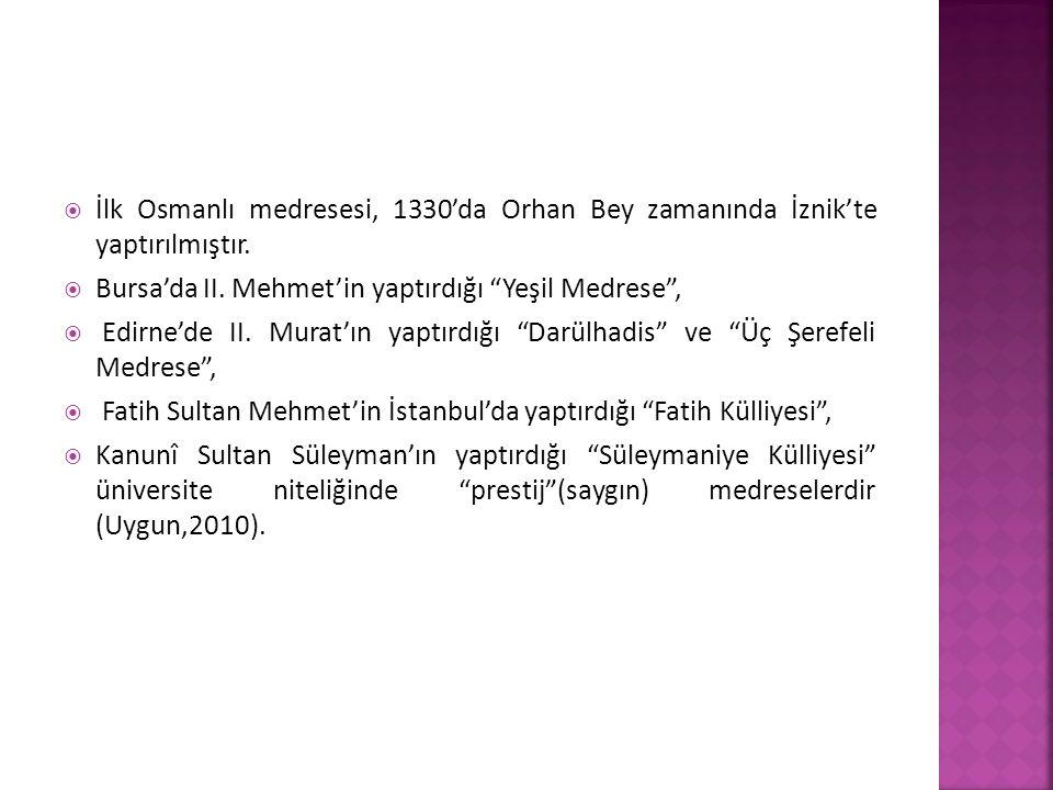 İlk Osmanlı medresesi, 1330'da Orhan Bey zamanında İznik'te yaptırılmıştır.