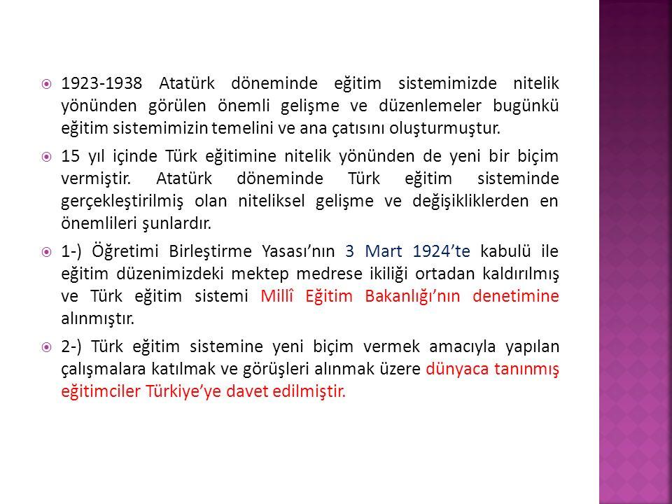1923-1938 Atatürk döneminde eğitim sistemimizde nitelik yönünden görülen önemli gelişme ve düzenlemeler bugünkü eğitim sistemimizin temelini ve ana çatısını oluşturmuştur.
