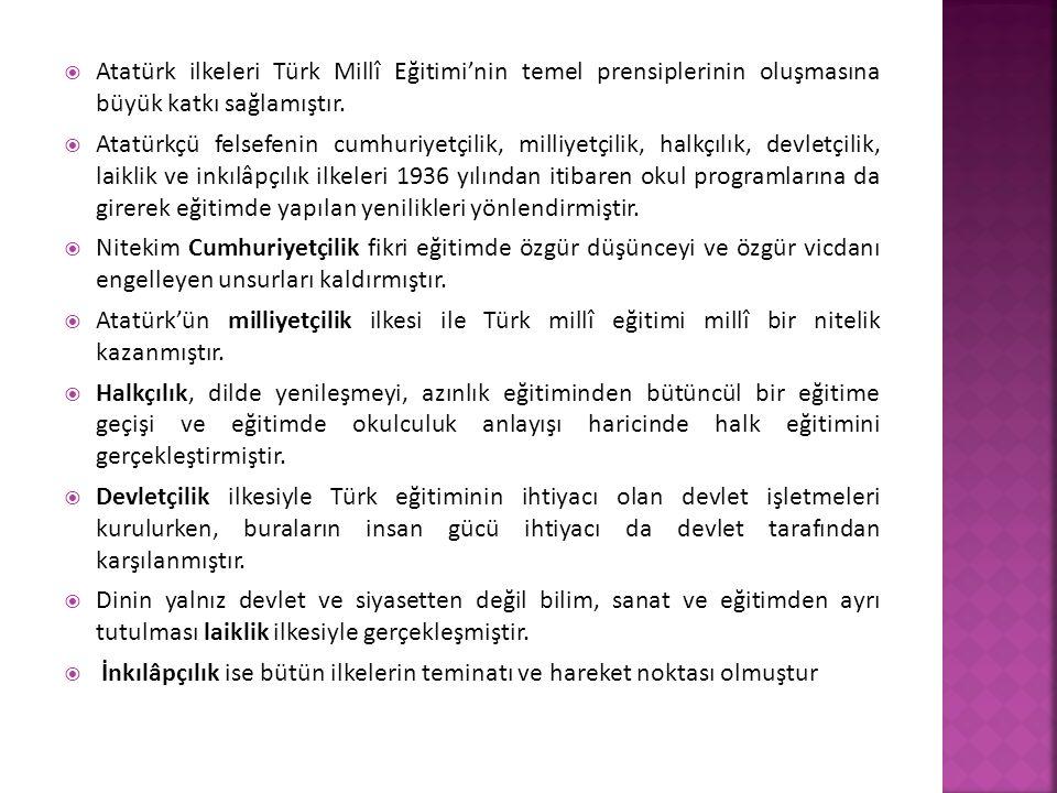 Atatürk ilkeleri Türk Millî Eğitimi'nin temel prensiplerinin oluşmasına büyük katkı sağlamıştır.