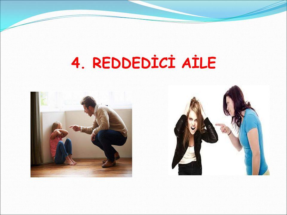 4. REDDEDİCİ AİLE