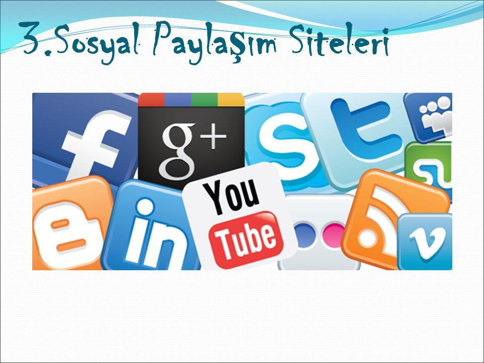 3.Sosyal Paylaşım Siteleri