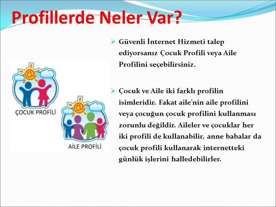 Profillerde Neler Var Güvenli İnternet Hizmeti talep ediyorsanız Çocuk Profili veya Aile Profilini seçebilirsiniz.