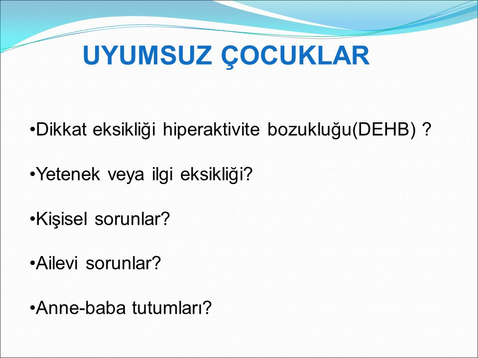UYUMSUZ ÇOCUKLAR Dikkat eksikliği hiperaktivite bozukluğu(DEHB)